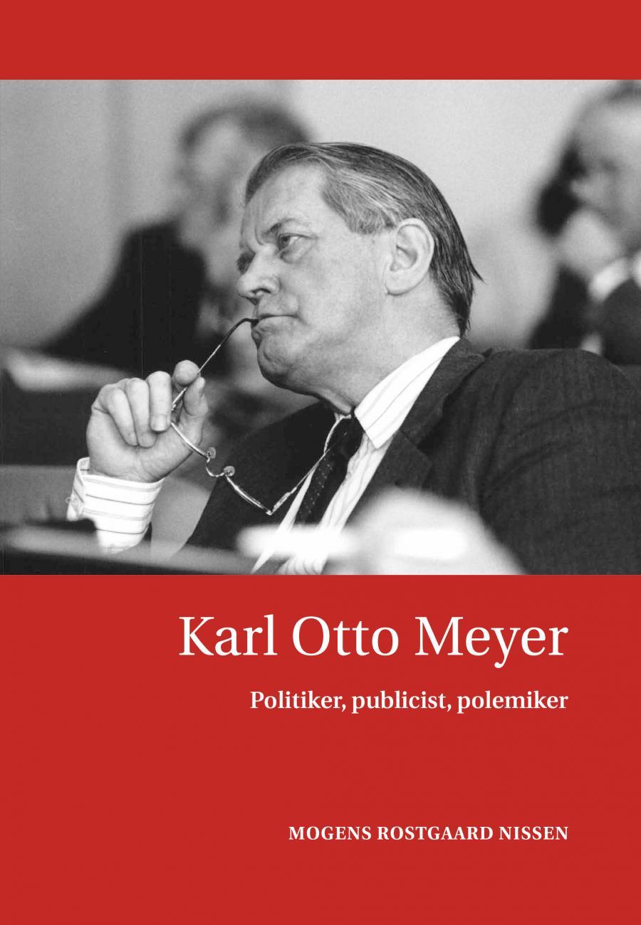 Karl Otto Meyer. Politiker, publicist, polemiker.